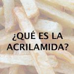 qué es la acrilamida